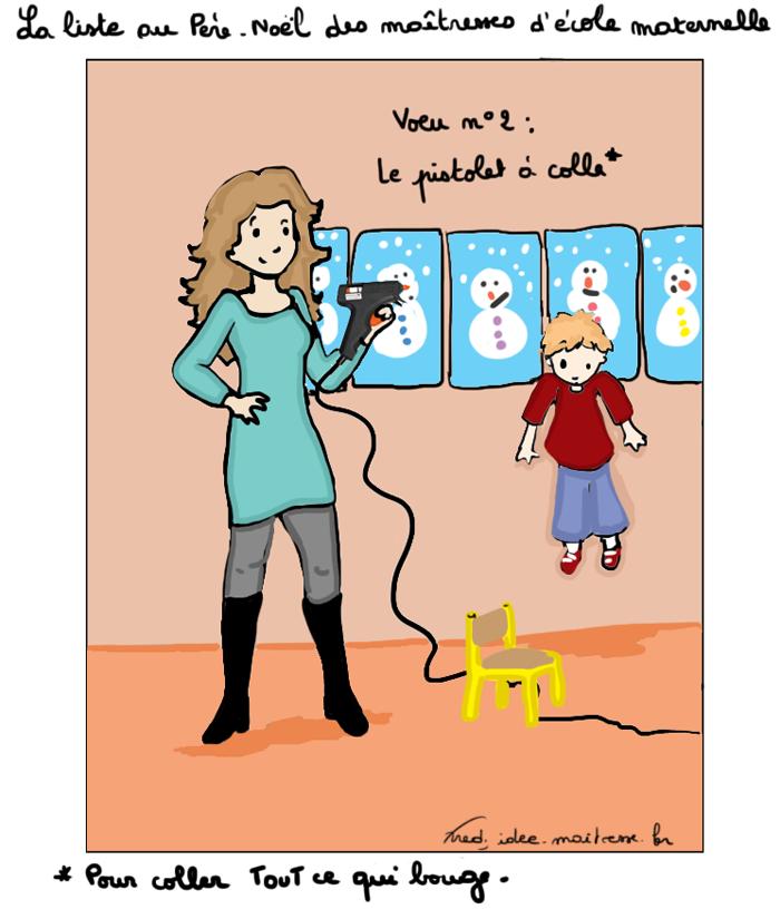 Voeu n°2 sur la liste des maîtresses : le istolet à colle pour coller tout ce qui bouge (d'après ce dessin il pourrait servir à coller des enfants au mur...