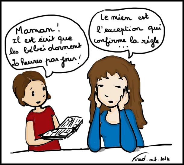 un dessin où la petite fille informe sa maman que les bébés dorment 20 heures par jour, la mère répond que le-sien est une exception.